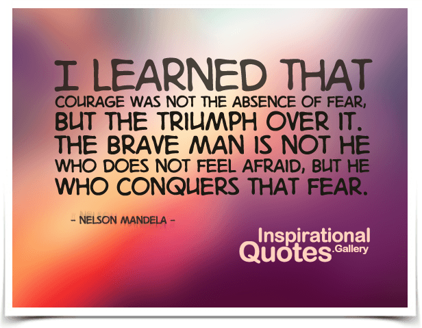 i-learned-that-courage-was-not-the-absence-of-fear-but-the-triumph-over-it-the-brave-man-is-not-he-who-does-not-feel-afraid-but-he-who-conquers-that-fear